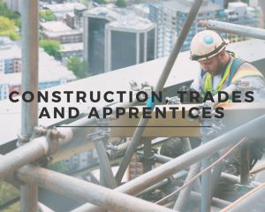 Construction, Trades and Apprenticeships